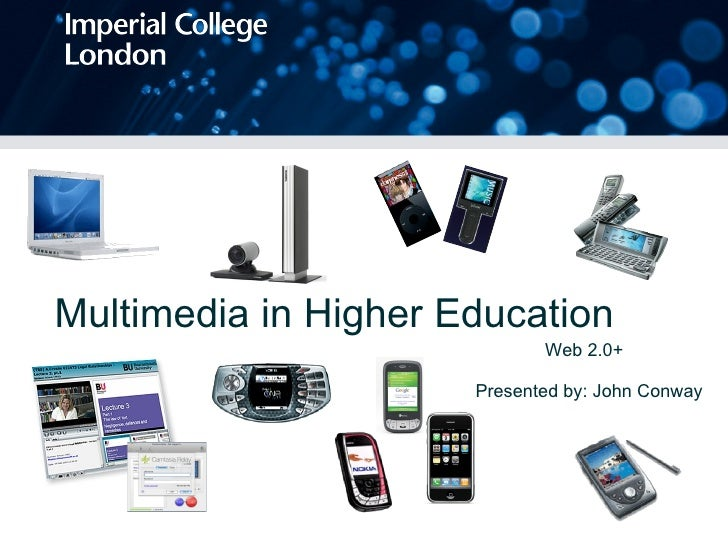 Multimedia in Higher Education Presented by: John Conway Web 2.0+