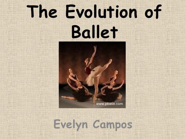 The Evolution of Ballet Evelyn Campos www.pbase.com