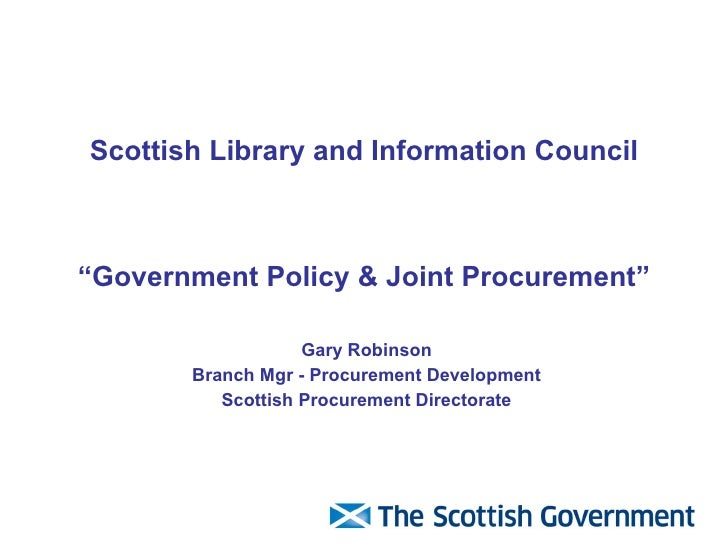 "Scottish Library and Information Council ""Government Policy & Joint Procurement"" Gary Robinson Branch Mgr - Procurement De..."