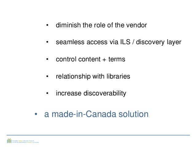 • diminish the role of the vendor • seamless access via ILS / discovery layer • control content + terms • relationship wit...