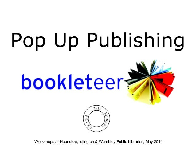 Pop Up Publishing Workshops at Hounslow, Islington & Wembley Public Libraries, May 2014