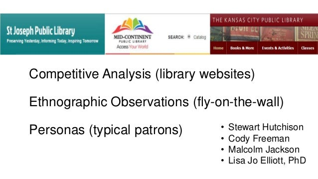 Competitive Analysis (library websites) Ethnographic Observations (fly-on-the-wall) Personas (typical patrons) • Stewart H...