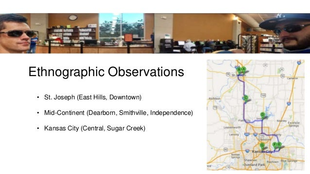 Ethnographic Observations • St. Joseph (East Hills, Downtown) • Mid-Continent (Dearborn, Smithville, Independence) • Kansa...