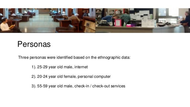 Personas Three personas were identified based on the ethnographic data: 1). 25-29 year old male, internet 2). 20-24 year o...