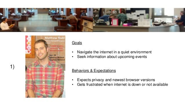 1) Goals • Navigate the internet in a quiet environment • Seek information about upcoming events Behaviors & Expectations ...