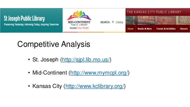 Competitive Analysis • St. Joseph (http://sjpl.lib.mo.us/) • Mid-Continent (http://www.mymcpl.org/) • Kansas City (http://...