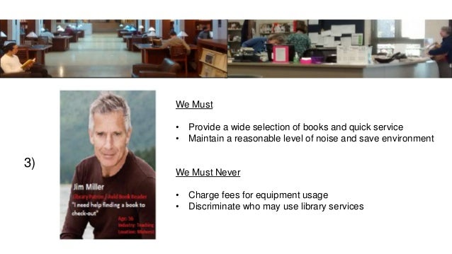 3) We Must • Provide a wide selection of books and quick service • Maintain a reasonable level of noise and save environme...