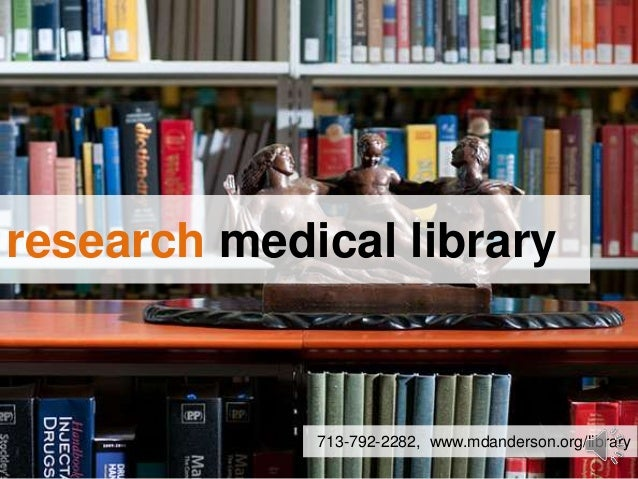 research medical library 713-792-2282, www.mdanderson.org/library