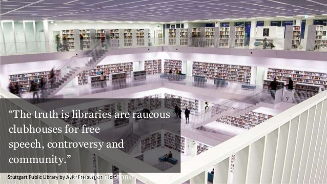 Stuttgart Public Library by Jwltr Freiburg on Flickr ―The truth is libraries are raucous clubhouses for free speech, contr...