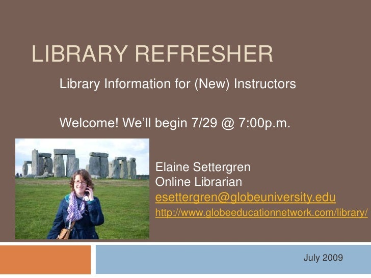 Library Refresher<br />Library Information for (New) Instructors<br />Welcome! We'll begin 7/29 @ 7:00p.m.<br />Elaine Set...