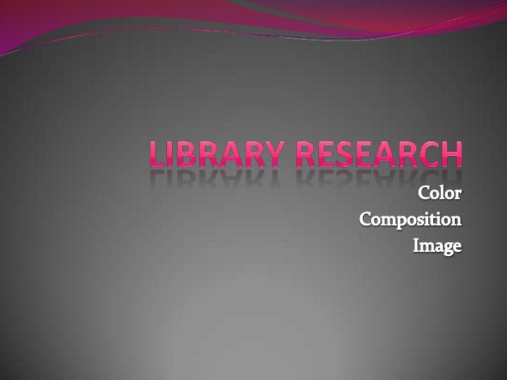 Library Research<br />Color<br />Composition<br />Image<br />