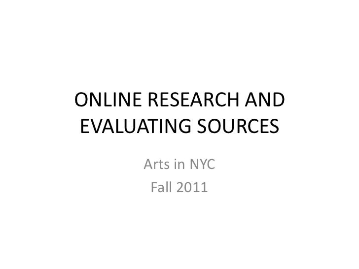 ONLINE RESEARCH ANDEVALUATING SOURCES      Arts in NYC       Fall 2011