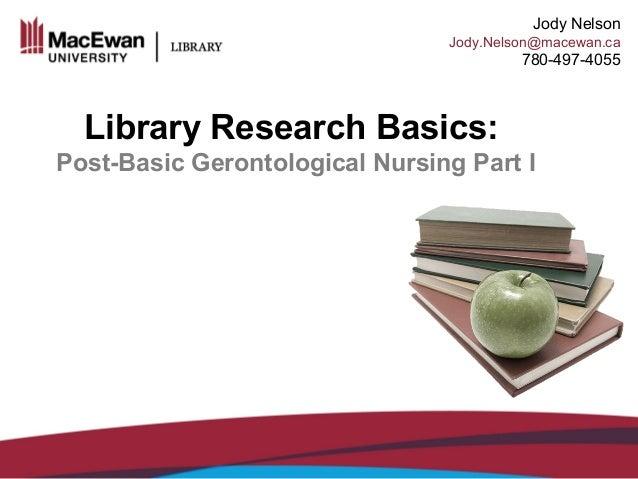 Lisa Shamchuk ShamchukL@macewan.ca 780-633-3574 Jody Nelson Jody.Nelson@macewan.ca 780-497-4055 Library Research Basics: P...
