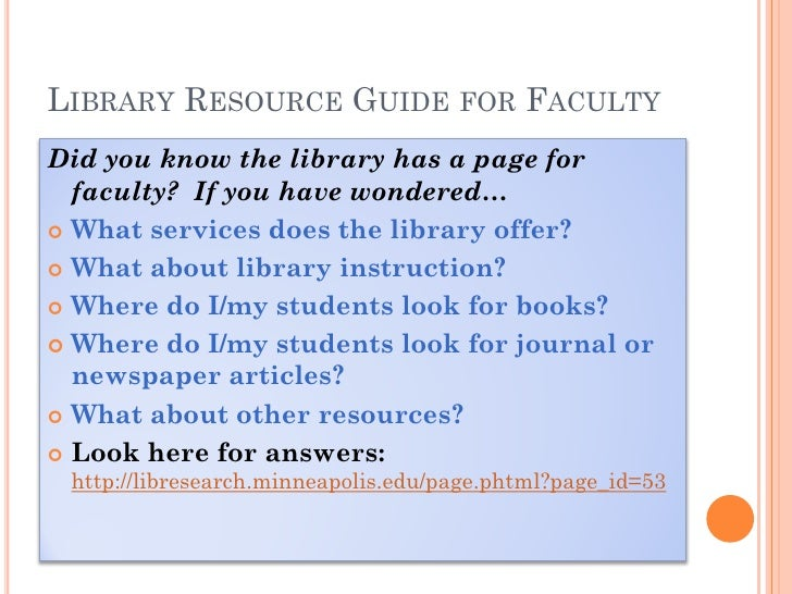LIBRARY RESOURCE GUIDE FOR FACULTY Did you know the library has a page for   faculty? If you have wondered…  What service...