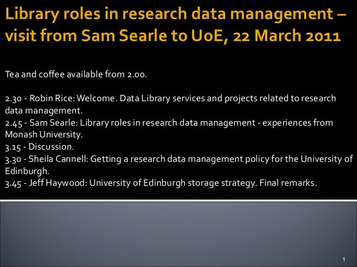 Library roles in research data management – visit from Sam Searle to UoE, 22 March 2011 Tea and coffee available from 2.00...