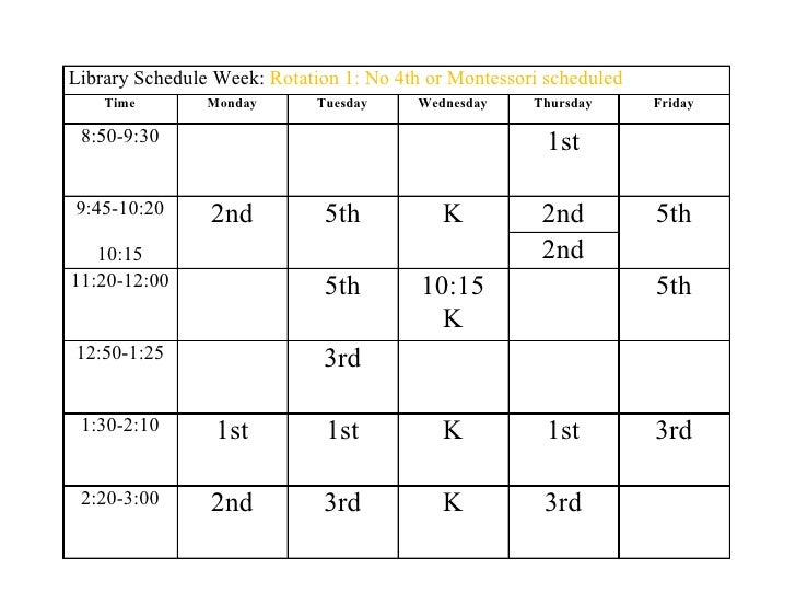Library Schedule Week: Rotation 1: No 4th or Montessori scheduled     Time        Monday       Tuesday     Wednesday    Th...