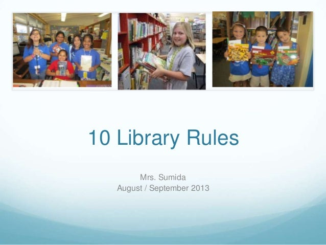 10 Library Rules Mrs. Sumida August / September 2013