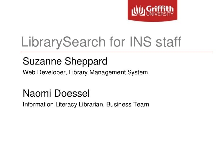LibrarySearch for INS staff<br />Suzanne Sheppard<br />Web Developer, Library Management System<br />Naomi Doessel<br />In...