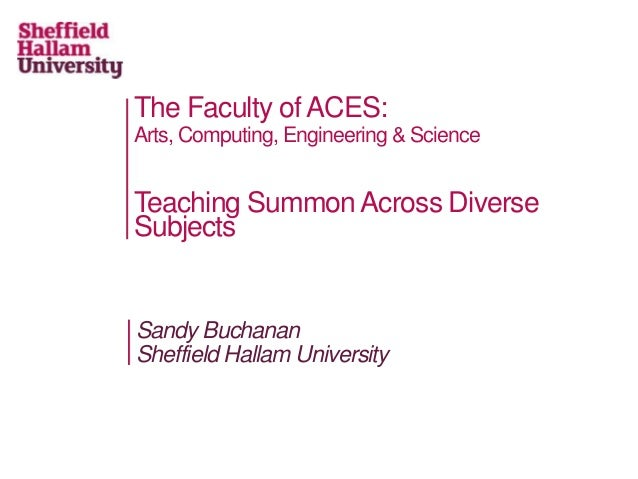 The Faculty of ACES: Arts, Computing, Engineering & Science Teaching Summon Across Diverse Subjects Sandy Buchanan Sheffie...