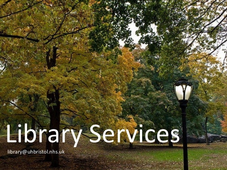 Library Services @uhbristollibrary Library Services [email_address]