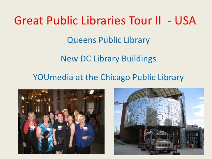 Great Public Libraries Tour II  - USA<br />Queens Public Library<br />New DC Library Buildings<br />YOUmedia at the Chicag...