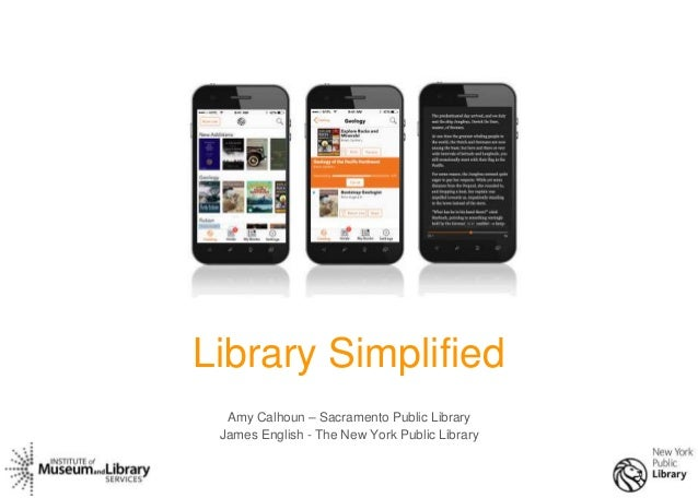 1 Library Simplified Amy Calhoun – Sacramento Public Library James English - The New York Public Library
