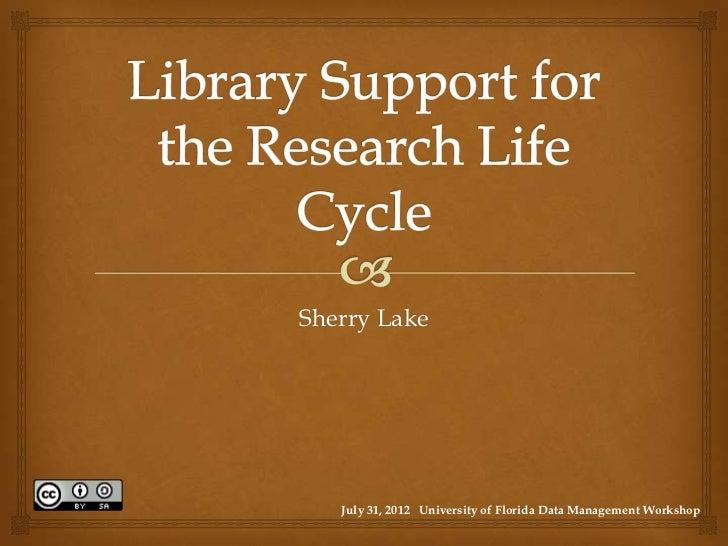 Sherry Lake   July 31, 2012 University of Florida Data Management Workshop