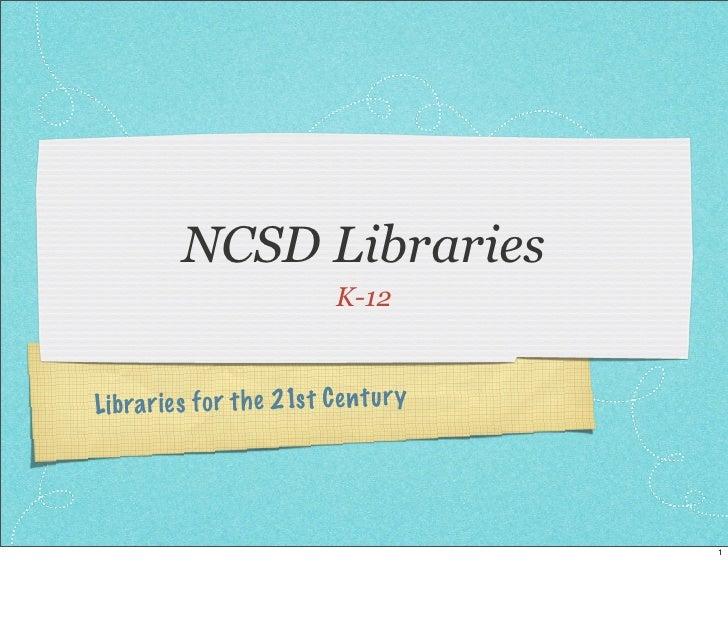 NCSD Libraries                              K-12    Li bra ries fo r th e 21s t C en tu ry                                ...