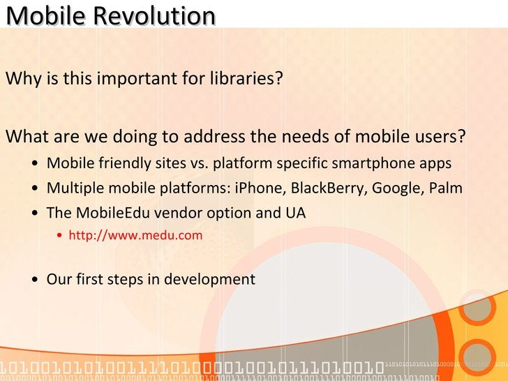 Mobile Revolution <ul><li>Why is this important for libraries? </li></ul><ul><li>What are we doing to address the needs of...