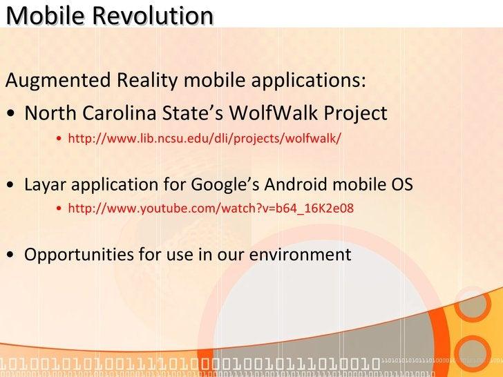 Mobile Revolution <ul><li>Augmented Reality mobile applications: </li></ul><ul><li>North Carolina State's WolfWalk Project...