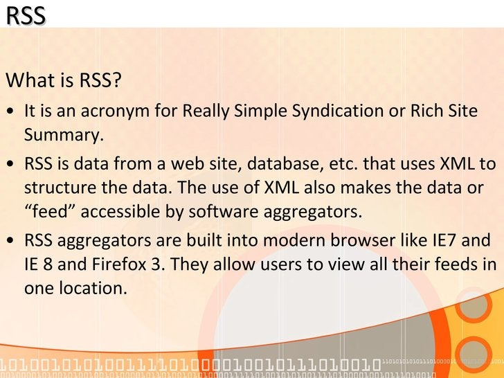 RSS <ul><li>What is RSS? </li></ul><ul><li>It is an acronym for Really Simple Syndication or Rich Site Summary.  </li></ul...