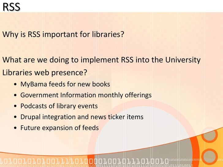 RSS <ul><li>Why is RSS important for libraries? </li></ul><ul><li>What are we doing to implement RSS into the University <...