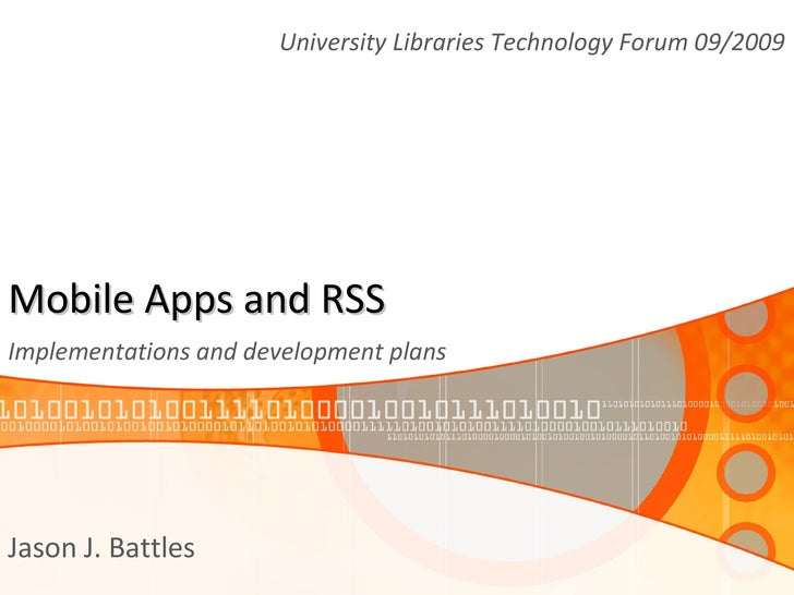 Mobile Apps and RSS  Implementations and development plans Jason J. Battles University Libraries Technology Forum 09/2009