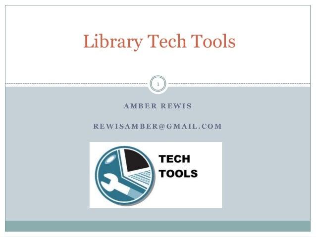 Library Tech Tools 1 AMBER REWIS REWISAMBER@GMAIL.COM