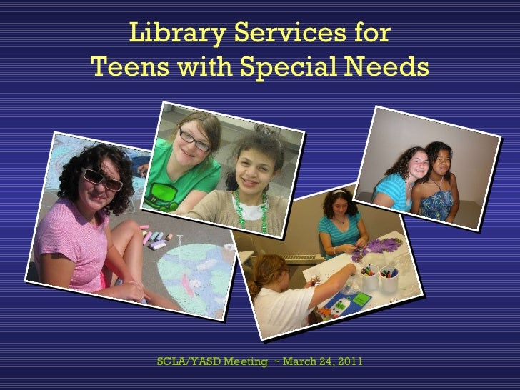 Library Services for Teens with Special Needs SCLA/YASD Meeting  ~ March 24, 2011