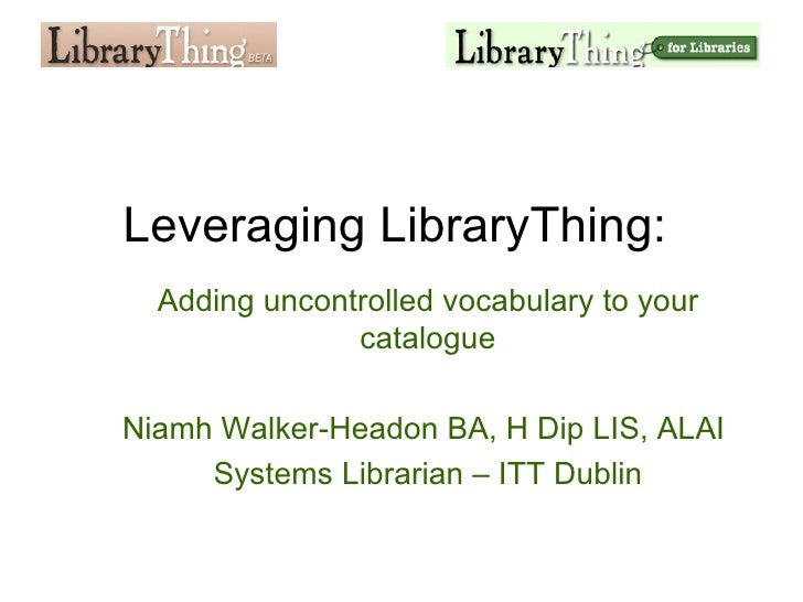 Leveraging LibraryThing:  <ul><ul><li>Adding uncontrolled vocabulary to your catalogue </li></ul></ul><ul><ul><li>Niamh Wa...