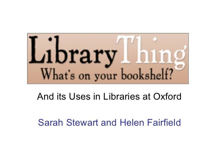 And its Uses in Libraries at Oxford Sarah Stewart and Helen Fairfield