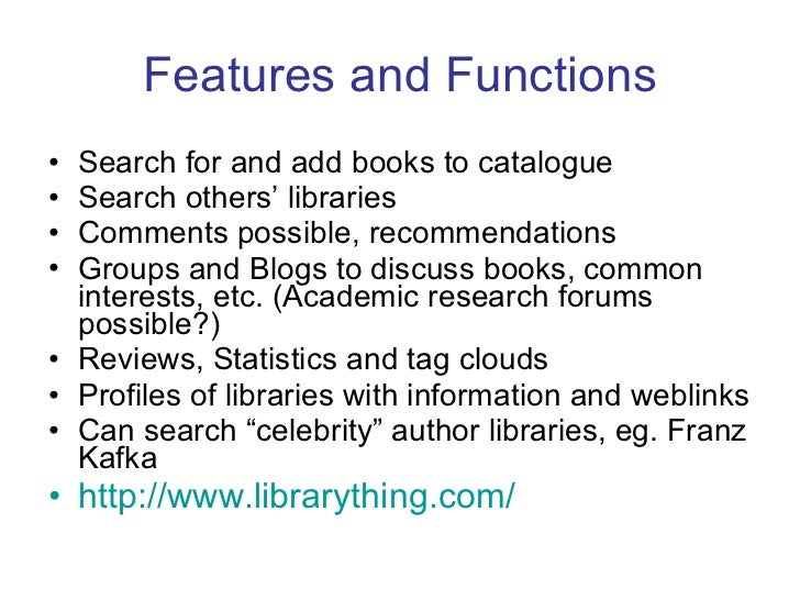 Features and Functions <ul><li>Search for and add books to catalogue </li></ul><ul><li>Search others' libraries </li></ul>...