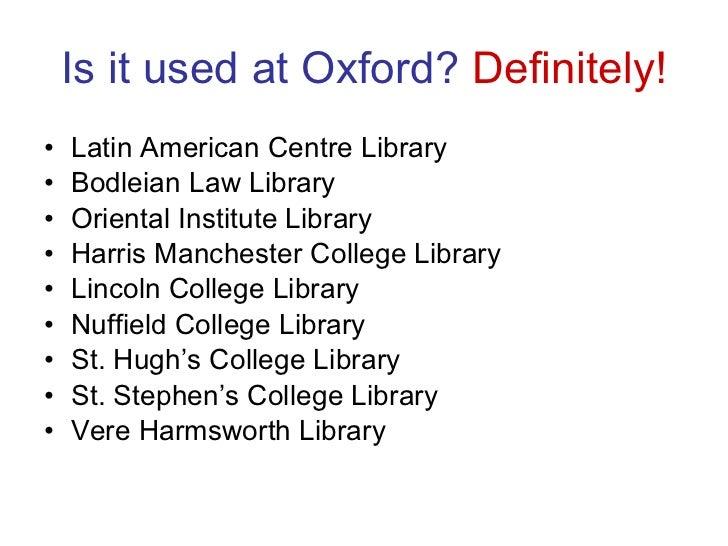 Is it used at Oxford?  Definitely! <ul><li>Latin American Centre Library </li></ul><ul><li>Bodleian Law Library </li></ul>...