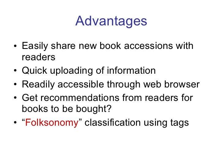 Advantages <ul><li>Easily share new book accessions with readers </li></ul><ul><li>Quick uploading of information </li></u...
