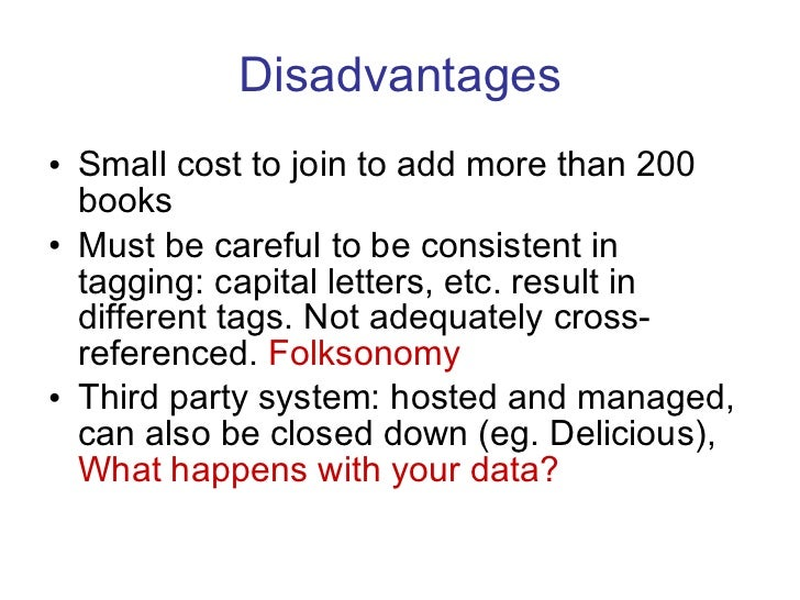 Disadvantages <ul><li>Small cost to join to add more than 200 books  </li></ul><ul><li>Must be careful to be consistent in...