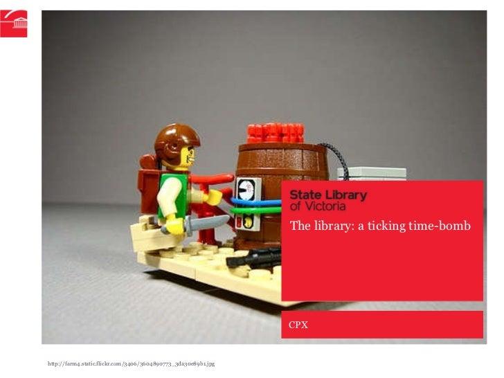 The library: a ticking time-bomb CPX http://farm4.static.flickr.com/3406/3604890773_3da30e89b1.jpg