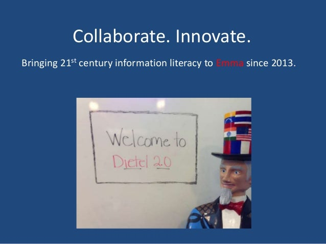 Collaborate. Innovate. Bringing 21st century information literacy to Emma since 2013.