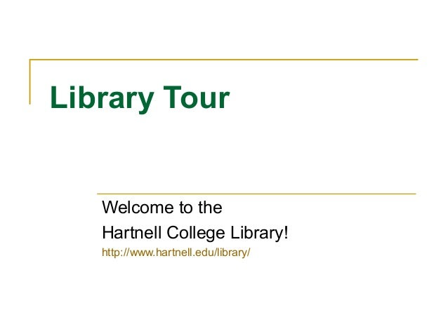 Library Tour   Welcome to the   Hartnell College Library!   http://www.hartnell.edu/library/