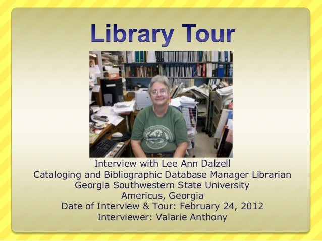 Interview with Lee Ann Dalzell Cataloging and Bibliographic Database Manager Librarian Georgia Southwestern State Universi...