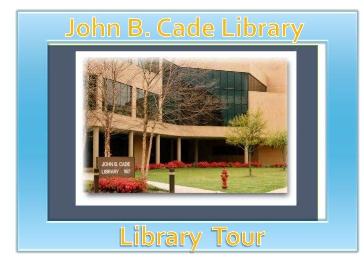 John B. Cade Library<br />Library  Tour<br />