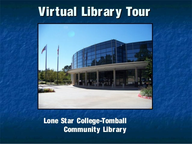 Virtual Library TourVirtual Library Tour Lone Star College-Tomball Community Library