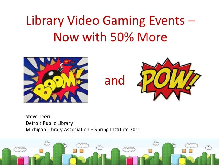 Library Video Gaming Events – Now with 50% More<br />and<br />Steve Teeri<br />Detroit Public Library<br />Michigan Librar...