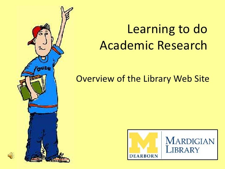 Learning to doAcademic Research<br />An Overview of the Library Web Site<br />