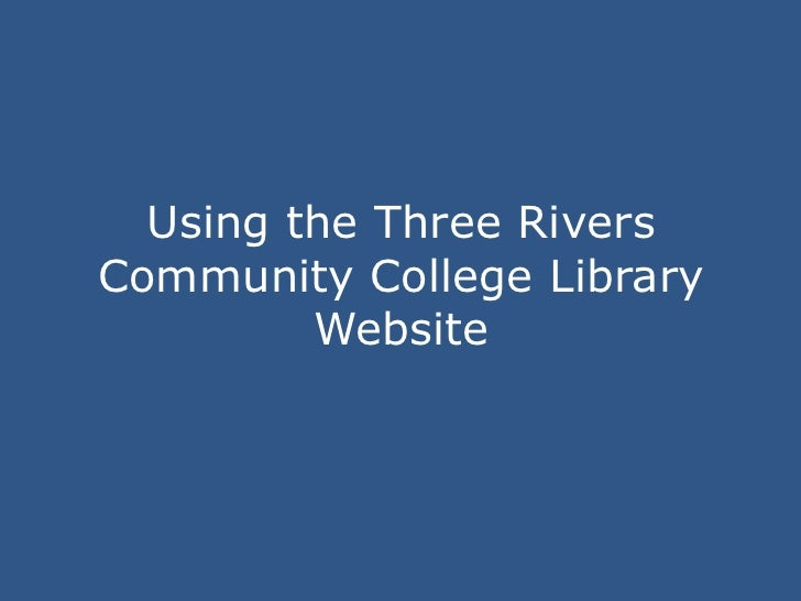 Using the Three RiversCommunity College Library         Website